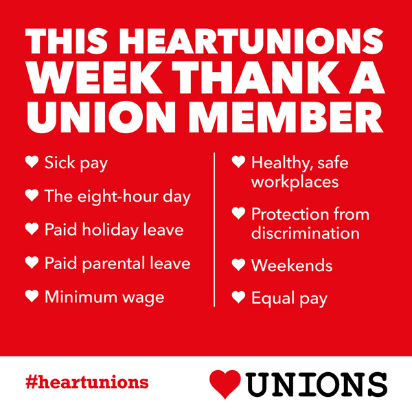 "Poster: ""This HeartUnions Week thank a union member. Sick pay, the eight-hour day, paid holiday leave, paid parental leave, minimum wage, healthy safe workplaces, protection from discrimination, weekends, equal pay."""