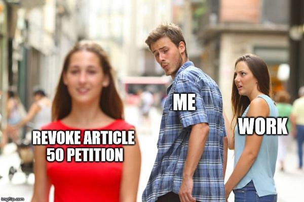 'Distracted boyfriend' meme: Boyfriend labelled 'me', girlfriend 'work', other girl 'Revoke Article 50 petition'.