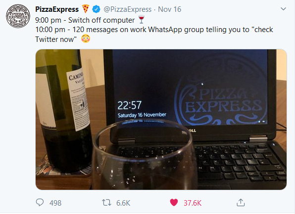 "Tweet from Pizza Express: 9:00 pm - Switch off computer    10:00 pm - 120 messages on work WhatsApp group telling you to ""check Twitter now"" ."